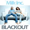 Milk Inc. - Blackout (Extended Mix)