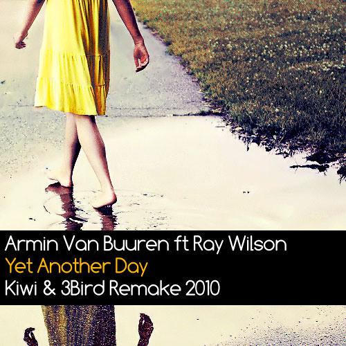 Armin Van Buuren ft Ray Wilson - Yet Another Day [ Kiwi & 3Bird Remake 2010 ]