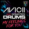 Sebastien Drums & AVICII - My Feeling For You (Yreane Breaks Re-Rub) FREE DOWNLOAD