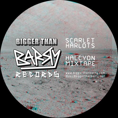 Scarlet Harlots - Halcyon Mixtape (Bigger Than Barry Records)
