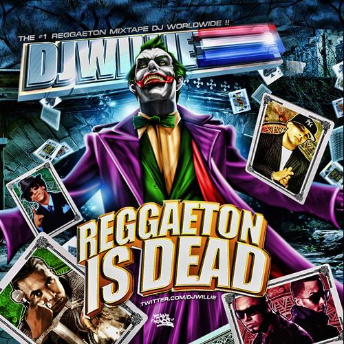 DJ WILLIE PRESENTS - REGGAETON IS DEAD --> instagram @djwillienyc