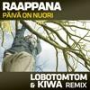 Raappana - Paiva On Nuori [Lobotomtom & Kiwa Remix] ☆ Free Download 320k