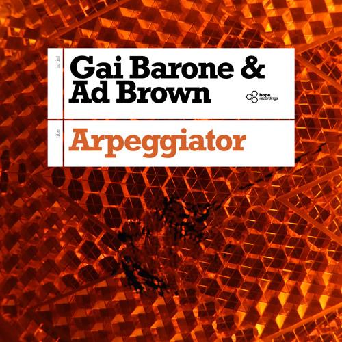 Gai Barone & Ad Brown - Arpeggiator (Gai in Deep mix) : Hope Recordings