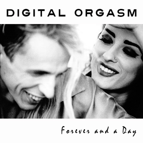 Digital Orgasm - Forever and a Day