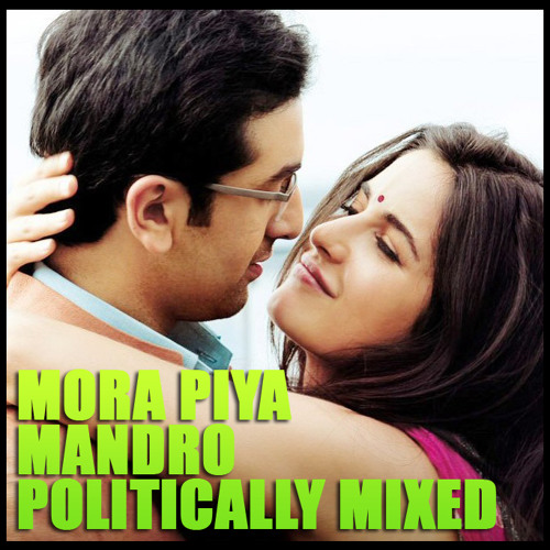 Mora Piya - Mandro Politically mixed