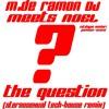 M.de Ramon meets NOEL-The Question 2010(Stereosexual Tech-House Remix)