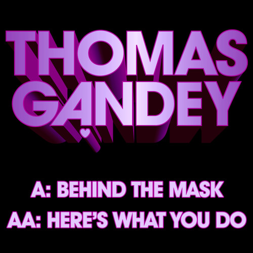Thomas Gandey: Behind The Mask/Here's What You Do