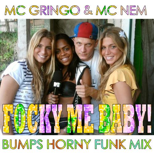 MC Gringo & MC Nem - Focky Me Baby (Bumps Horny Funk MIx)