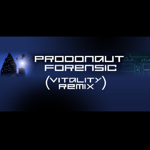 Prodonaut - Forensic (Vitality Remix)    ...DOWNLOAD ME!