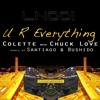 UR Everything (Love Network Rework) Colette With Chuck Love Love Network 2010