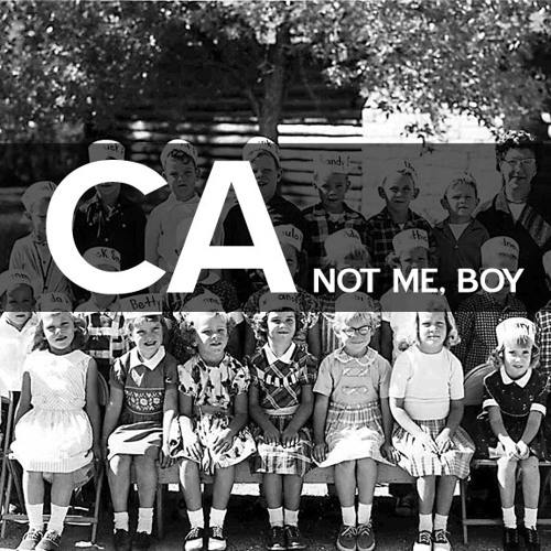 CA - Not Me, Boy