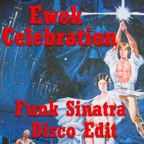 Ewok Celebration(Funk Sinatra Disco Edit)