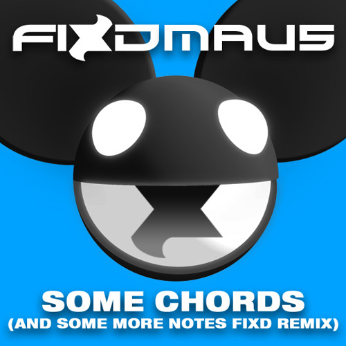 Deadmau5 - Some Chords (And Some More Notes Fixd Remix)