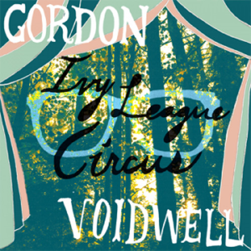 "Gordon Voidwell // ""Ivy League Circus"""