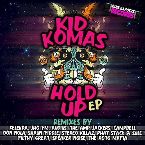 2009 Kid Komas - Hold Up (The Amp Jackers vs Digital Freak Remix) [Club Bangerz Records]