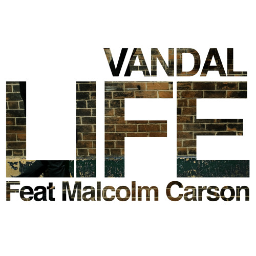 VANDAL feat Malcolm Carson LIFE ANT BROOKS REMIX