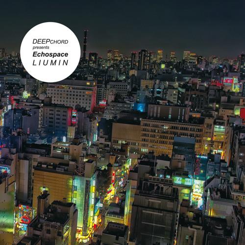 Deepchord Presents Echospace - Liumin