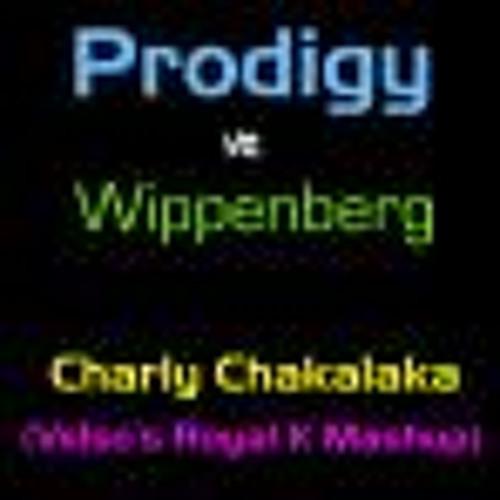 Prodigy Vs. Wippenberg - Charly Chakalaka (Velso's Royal K Mashup)