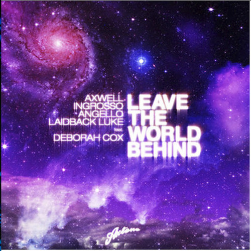 Axwell, Angello, Ingrosso & Laidback Luke feat. Deborah Cox - Leave The World Behind