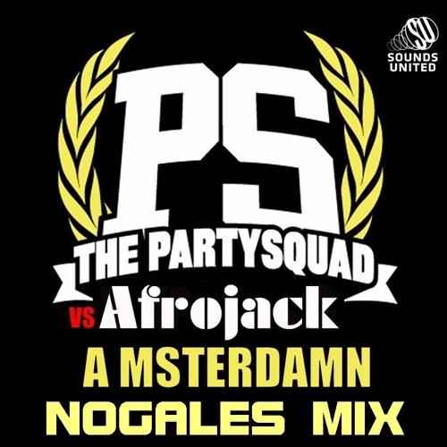 The Partysquad vs. Afrojack_ A msterdamn ( Nogales Mix )