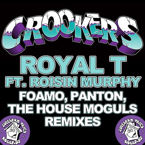 Crookers: Royal T (Foamo/Panton/The House Moguls Remixes)