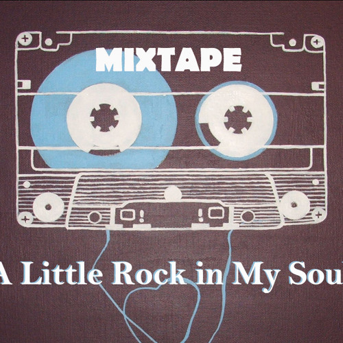 A LITTLE ROCK IN MY SOUL MIXTAPE