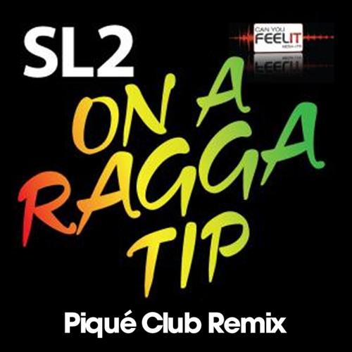 """SL2 - """"On  A Ragga Tip"""" (Piqué Club Remix)"""