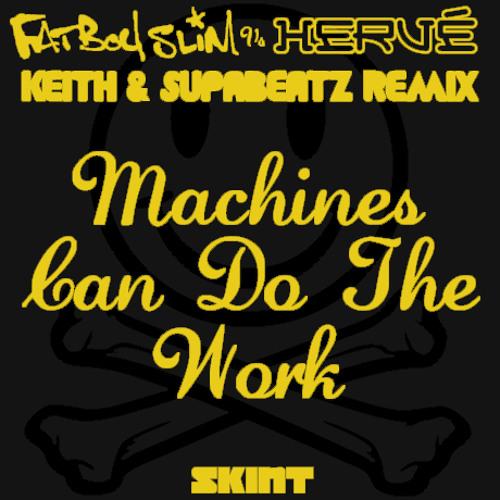 Fatboy Slim & Herve - Machines Can Do The Work (Keith & Supabeatz Remix)
