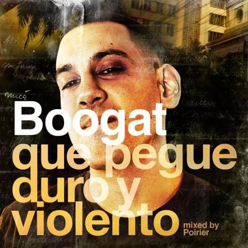 BOOGAT-QUE PEGUE DURO Y VIOLENTO-MIXED X POIRIER