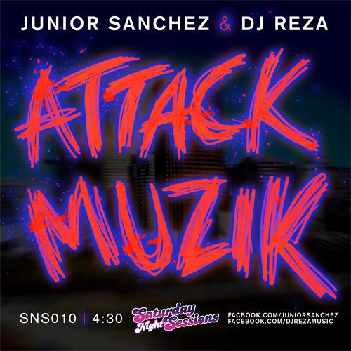 Junior Sanchez & DJ Reza - Attack Muzik