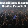 Baile Funk 3 - Brazilian Beatz Podcast
