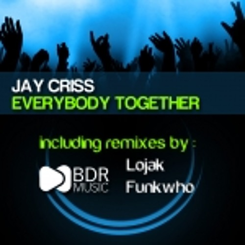Jay Criss - Everybody Together (Lojak Remix) [BDR Music]