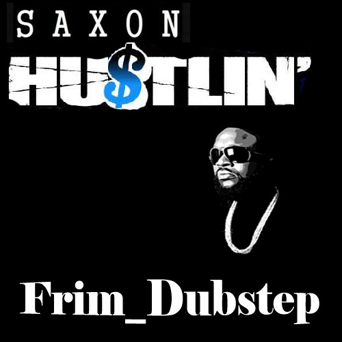 Saxon Hustlin'  (Chase & Status Ft. Rick Ross)