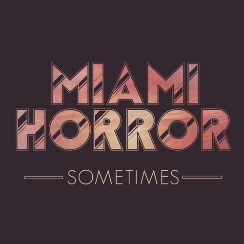 Miami Horror - Sometimes (Hook N Sling Mix)