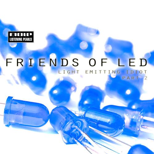 Friends Of LED - Light Emitting Idiot Part 2 (Mole Listening Pearls)
