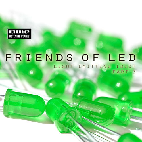 Friends Of LED - Light Emitting Idiot Part 3 (Mole Listening Pearls)