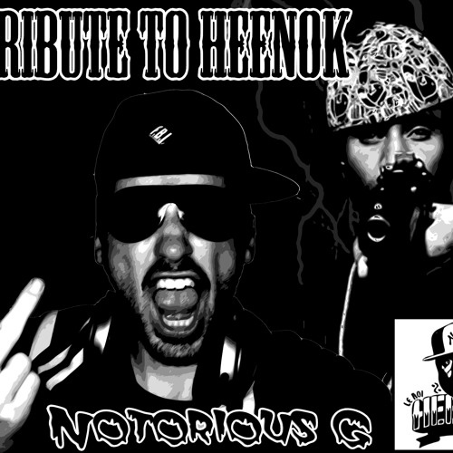 Notorious G - A Tribute To Heenok