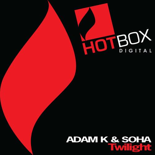Adam K & Soha - Twilight (Original Mix) [Hotbox Digital]