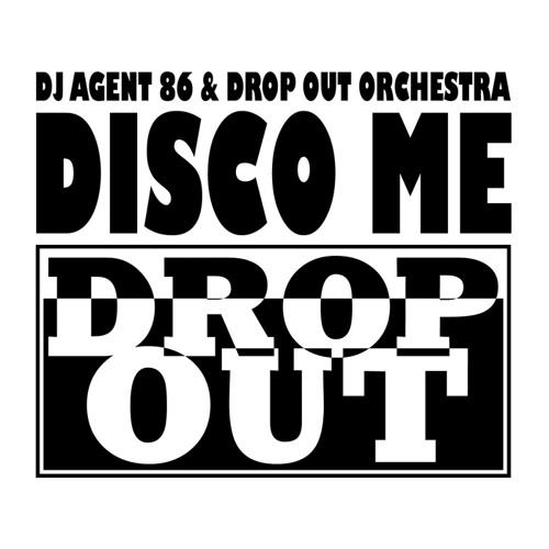 DJ Agent 86 and Drop Out Orchestra - Disco Me