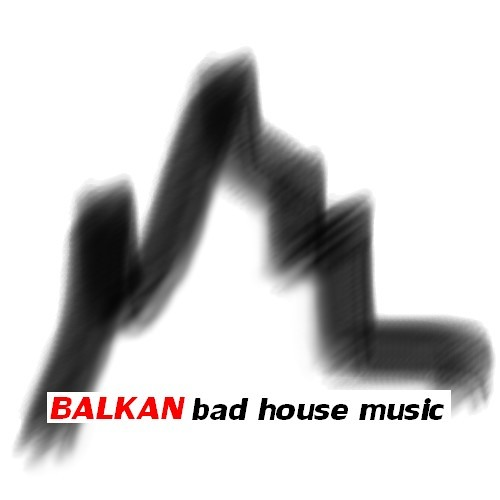 BALKAN BAD HOUSE MIX