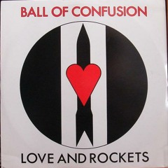 Ball of Confusion (1985) Love and Rockets