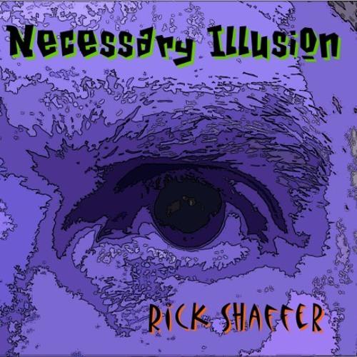 Necessary Illusion ● Rick Shaffer