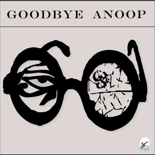 Goodbye Anoop