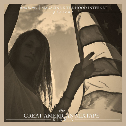 The Hood Internet x Anatomy Magazine: The Great American Mixtape