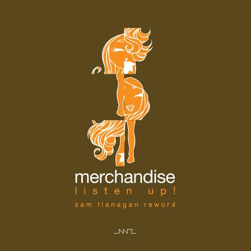 Merchandise Listen Up! (Sam Flanagan Rework)