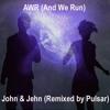 AWR (And We Run - John & Jehn) - Pulsar Remix