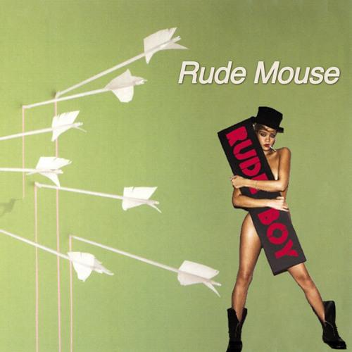 Rude Mouse (Modest Mouse x Rihanna)