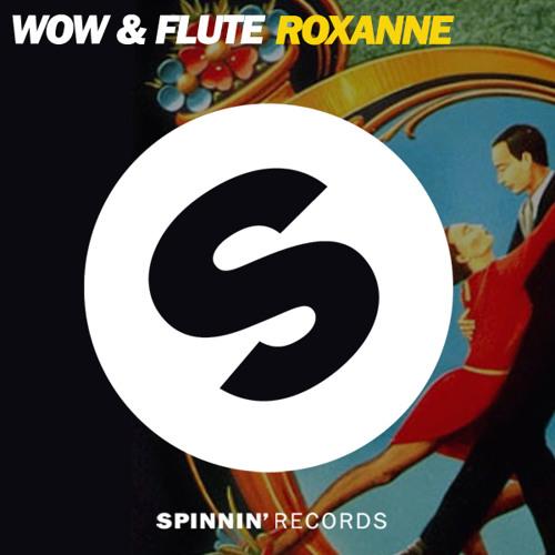 Wow & Flute - Roxanne [Spinnin' Records]