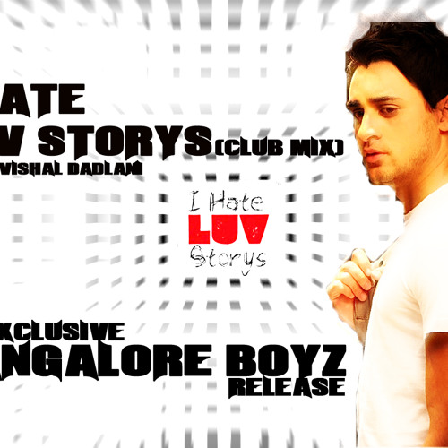 Bangalore Boyz - I Hate LuvStorys (Club Edit)