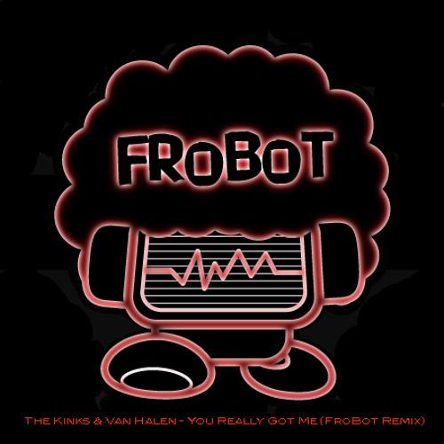 FroBot - You Really Got Me (The Kinks & Van Halen Remix)